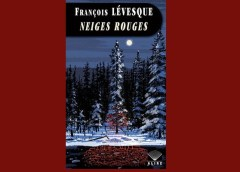 Neiges Rouges de François Lévesque, un bon mélange entre le polar, l'intrigue et le côté humain et sensible des personnages.