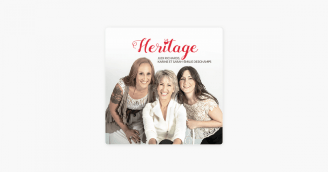 Judi Richards, Karine et Sarah-Émilie Deschamps – Heritage