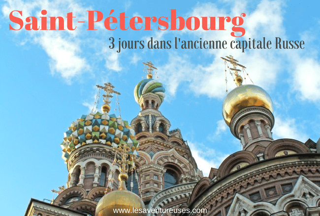 Guide : Trois jours pour visiter Saint-Pétersbourg l'ancienne capitale Russe