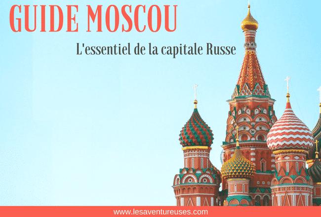 Guide Moscou - Essentiel de la capitale Russe
