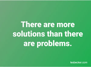 There are more solutions tha there are problems - lesbecker.com