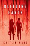Bleeding Earth by Kaitlin Ward
