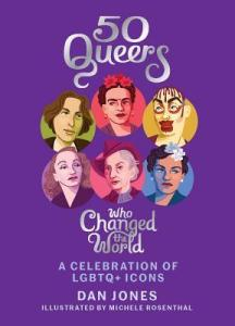 50 Queers Who Changed the World by Dan Jones and Michelle Rosenthal cover