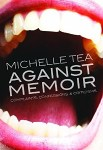 Against Memoir by Michelle Tea cover