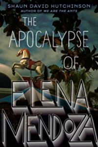 The Apocalypse of Elena Mendoza by Shaun David Hutchinson cover