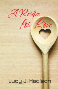 A Recipe for Love by Lucy J. Madison