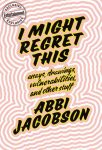 I Might Regret This by Abbi Jacobson cover
