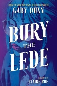 Bury the Lede by Gaby Dunn