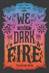 We Set the Dark on Fire by Tehlor Kay Mejia