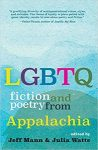 LGBTQ Fiction and Poetry from Appalachia edited by by Jeff Mann and Julia Watts