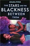 The Stars and the Blackness Between Them by Junauda Petrus