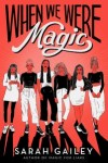 When We Were Magic by Sarah Gailey