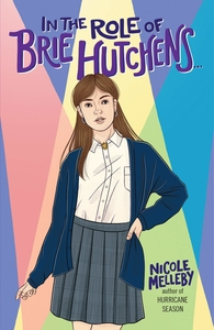 In the Role of Brie Hutchens... by Nicole Melleby