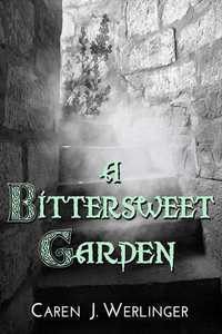 A Bittersweet Garden by Caren J. Werlinger