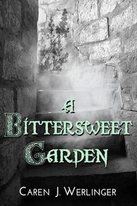 A Bittersweet Garden by Caren J. Werlinger