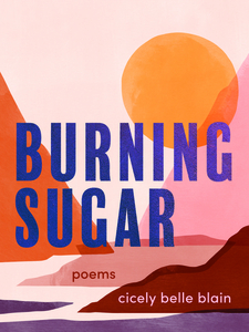 Burning Sugar by Cicely Belle Blain