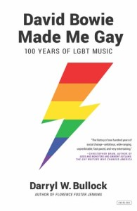 David Bowie Made Me Gay: 100 Years of LGBT Music by Darryl W. Bullock