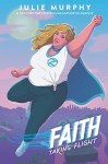 Faith: Taking Flight by Julie Murphy