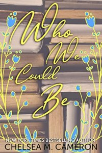 Who We Could be by Chelsea Cameron