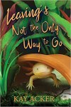 Leaving's Not the Only Way to Go by Kay Acker