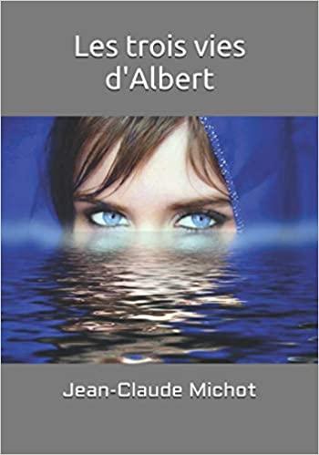 «Les trois vies d'Albert» par Jean-Claude Michot