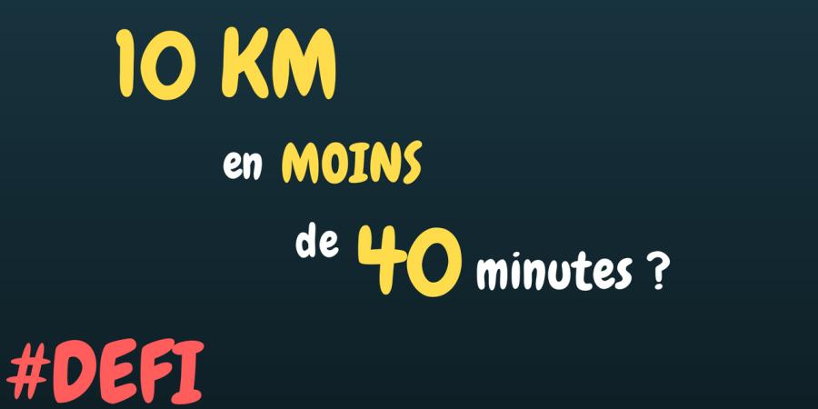 Défi 1 - 10 km en moins de 40 min ?