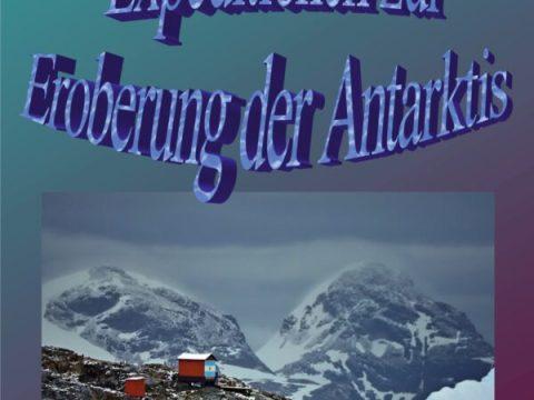Expeditionen zur Eroberung der Antarktis