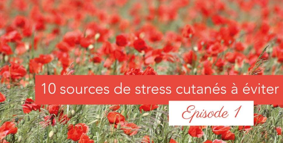 10 sources de stress de peau, conseils et astuces par les happycuriennes