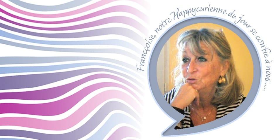 Françoise, notre happycurienne du jour nous parle de ses bonheurs