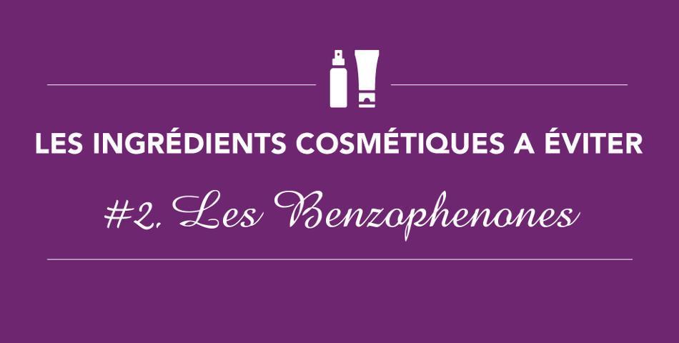 Benzophenone, ingredient cosmetique, filtre solaire, perturbateur endocrinien