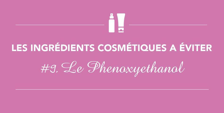 Evitez le phenoxyethanol dans vos cosmetiques, conservateur allergisant et irritant
