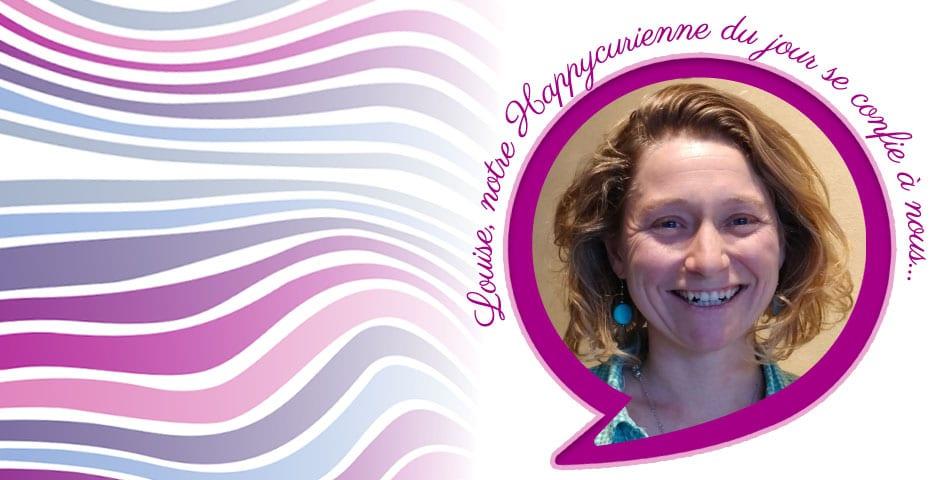 Rencontrez Louise, une adepte de la philosophie Happycurienne !