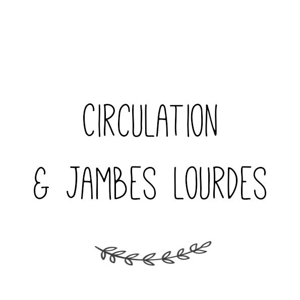 Circulation & Jambes Lourdes