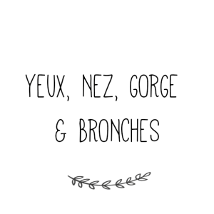 Yeux, Nez, Gorge & Bronches