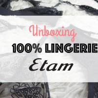 Haul#4 - Unboxing 100% lingerie Etam 👙