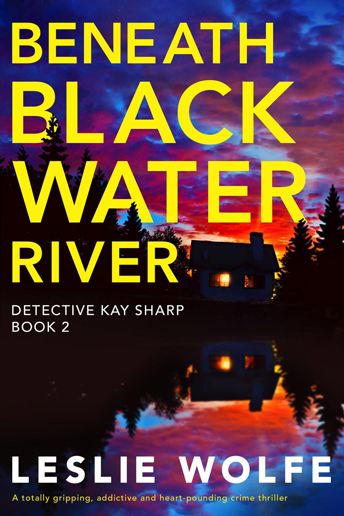 Beneath Black Water River by Leslie Wolfe