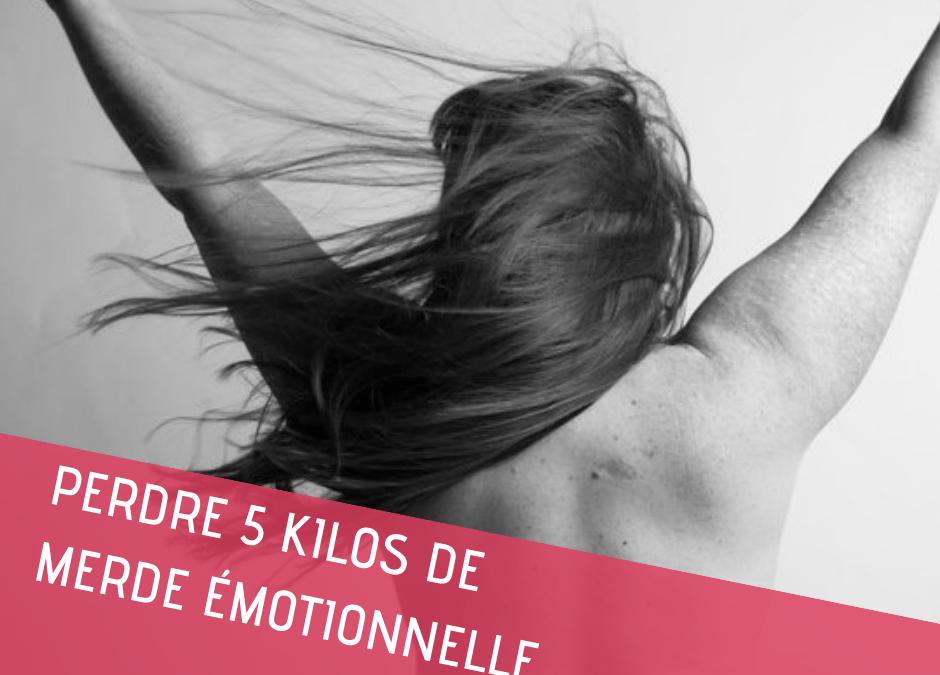 Perdre…5 kilos de merde émotionnelle