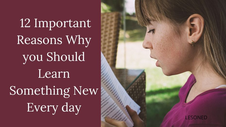 12 Important Reasons Why you Should Learn Something New Every day