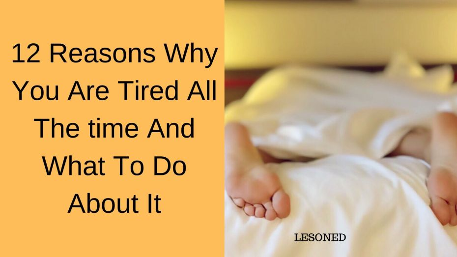 12 Reasons why you are always tired all the time and what to do about it