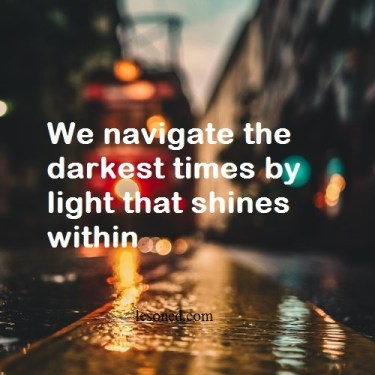 We navigate the darkest times by light that shines within