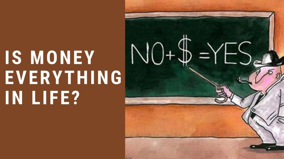 is money everything in life?