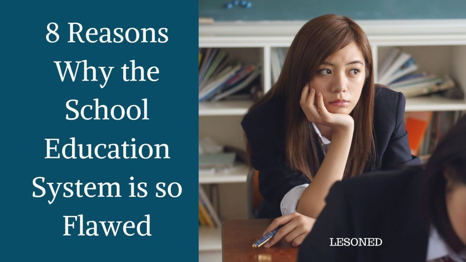 8 Reasons Why the school Education System is so Flawed