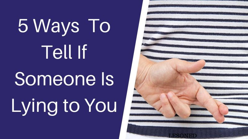 5 Ways to Tell if Someone is Lying to You