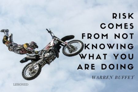 Risk comes from not knowing what you are doing. – Warren Buffet