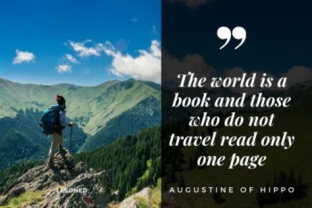 The world is a book and those who do not travel read only one page. -Augustine of hippo