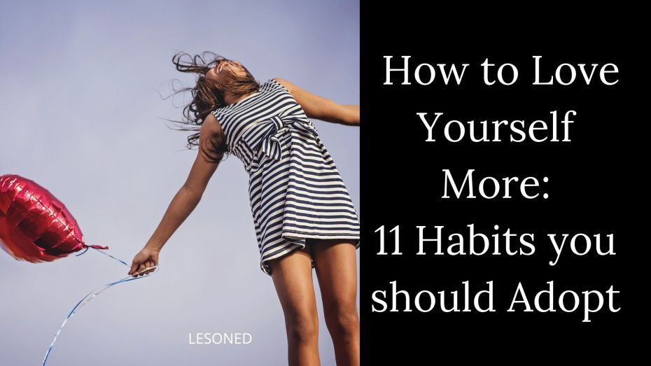 How to Love Yourself More: 11 Habits you should Adopt