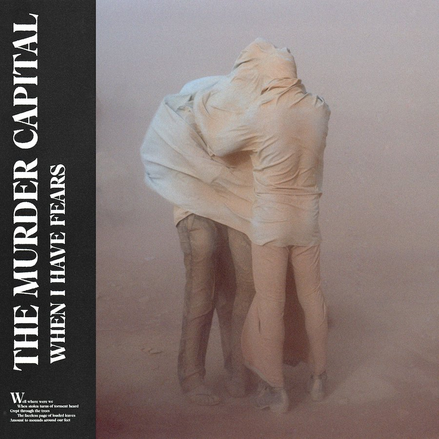 The Murder Capital - When I Have Fears - Les Oreilles Curieuses