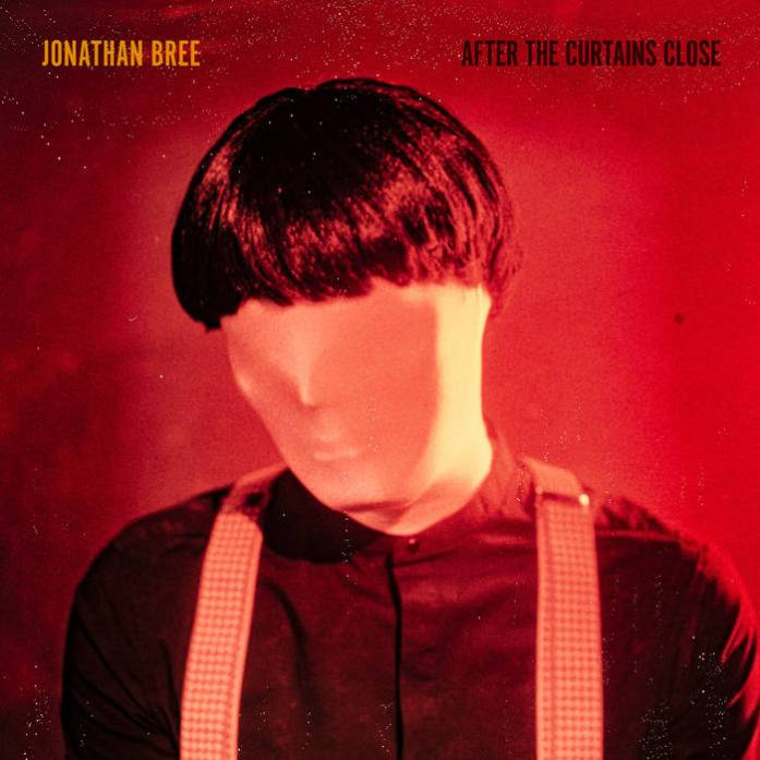 Jonathan Bree - After The Curtains Close - Les Oreilles Curieuses