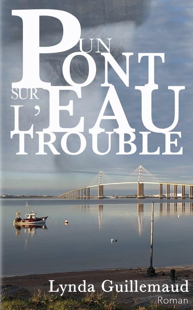 couverture Un pont sur l'eau trouble roman de Lynda Guillemaud