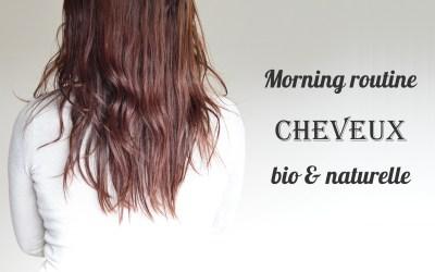 Morning routine cheveux : soins bios & naturels